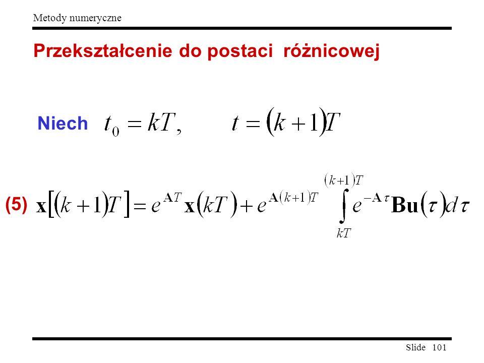 Slide 101 Metody numeryczne Przekształcenie do postaci różnicowej Niech (5)