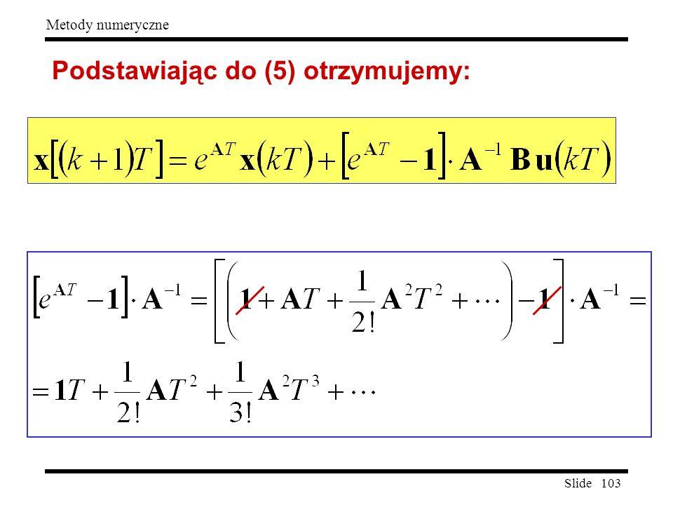 Slide 103 Metody numeryczne Podstawiając do (5) otrzymujemy:
