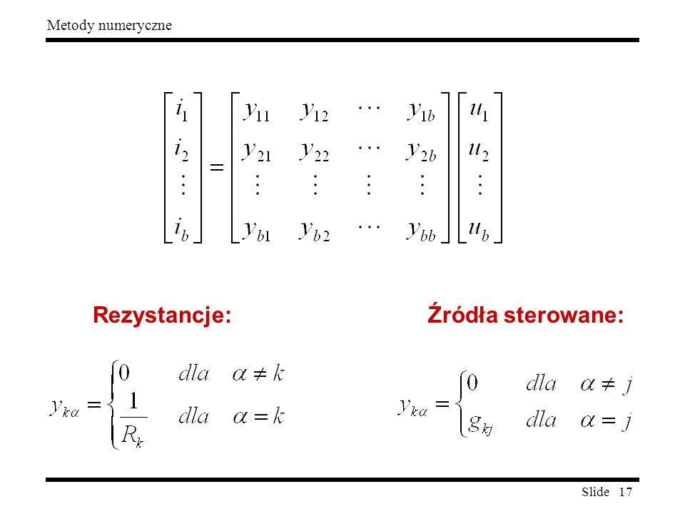 Slide 17 Metody numeryczne Rezystancje: Źródła sterowane: