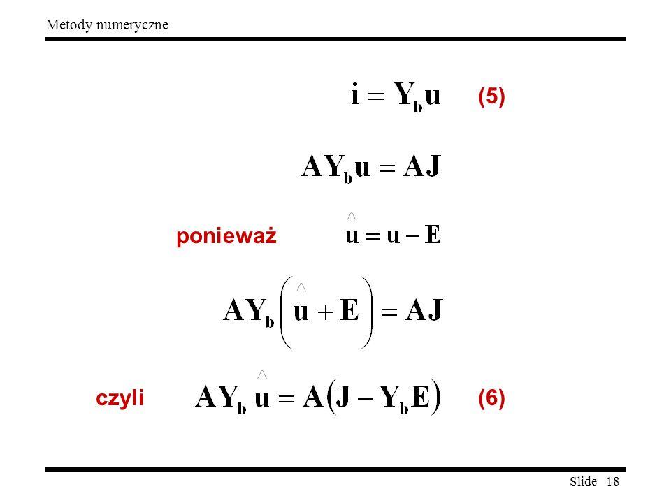 Slide 18 Metody numeryczne (5) ponieważ czyli(6)