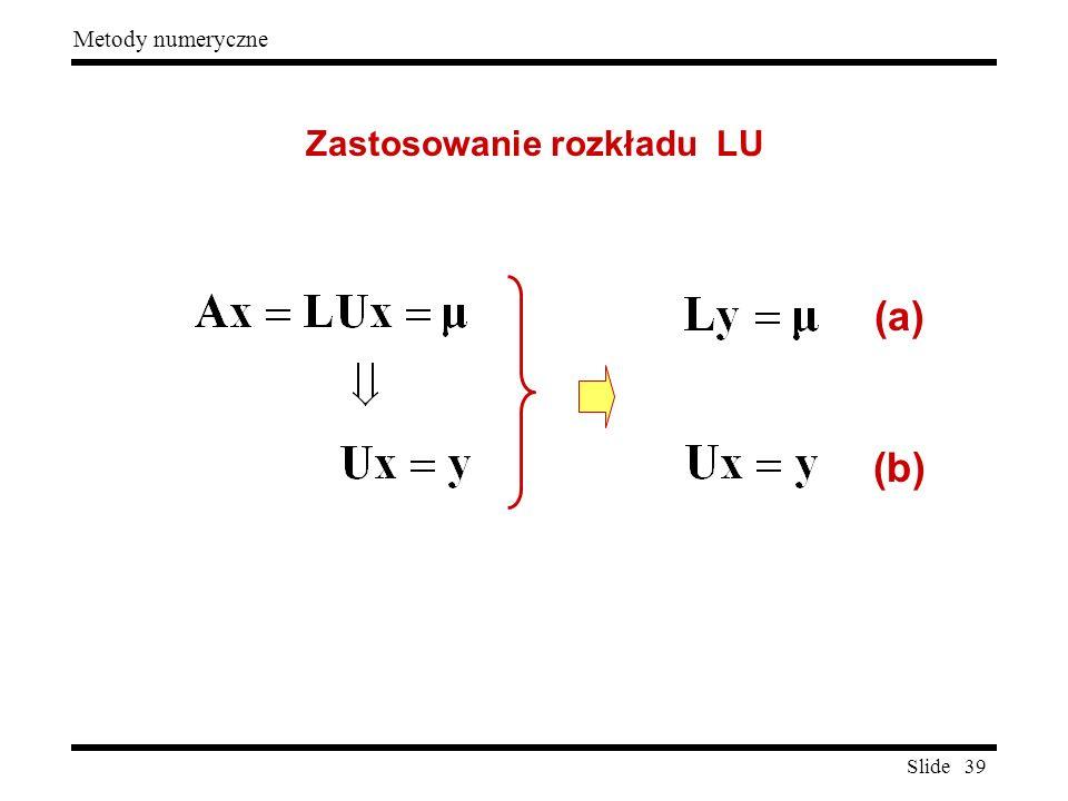 Slide 39 Metody numeryczne Zastosowanie rozkładu LU (a) (b)