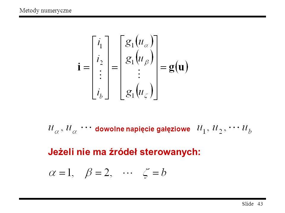 Slide 43 Metody numeryczne dowolne napięcie gałęziowe Jeżeli nie ma źródeł sterowanych: