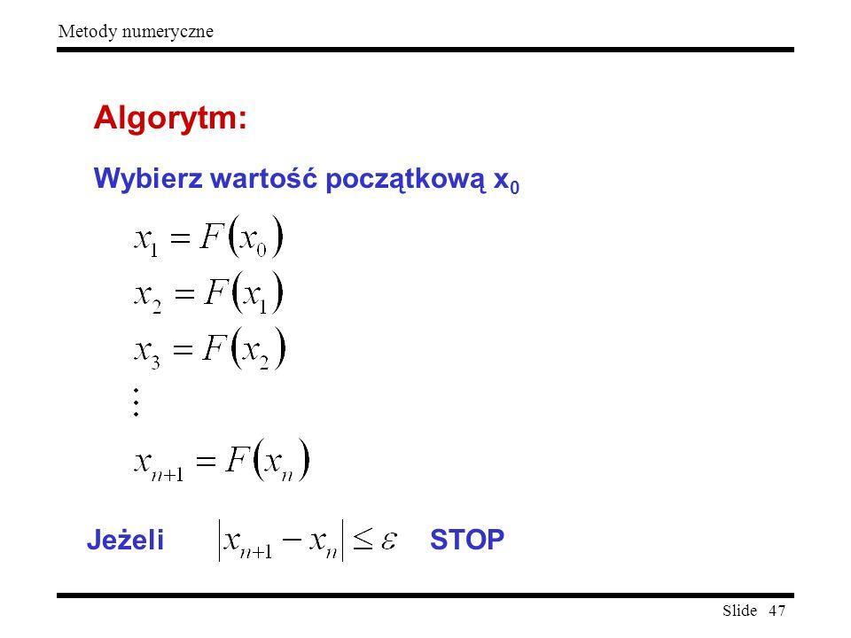 Slide 47 Metody numeryczne Wybierz wartość początkową x 0 Algorytm: Jeżeli STOP