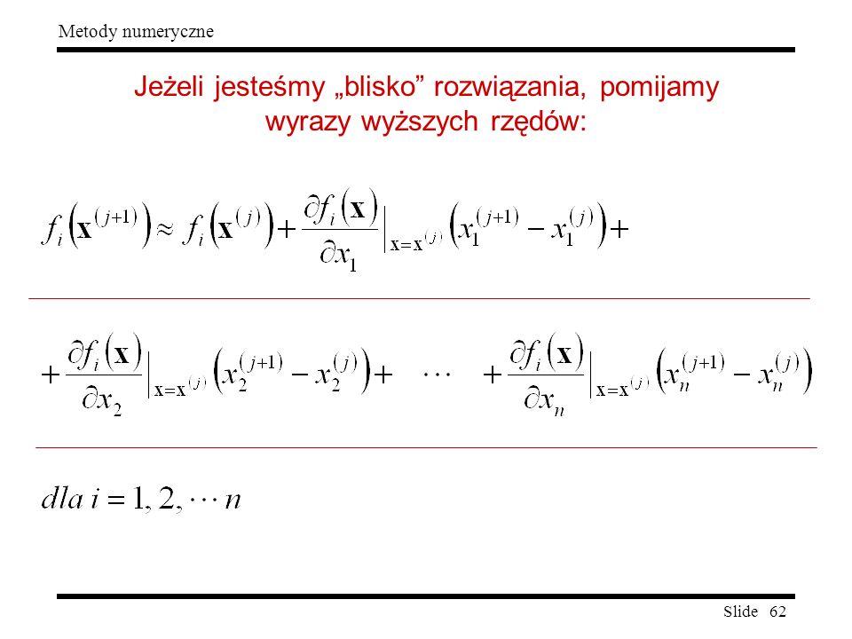 """Slide 62 Metody numeryczne Jeżeli jesteśmy """"blisko"""" rozwiązania, pomijamy wyrazy wyższych rzędów:"""