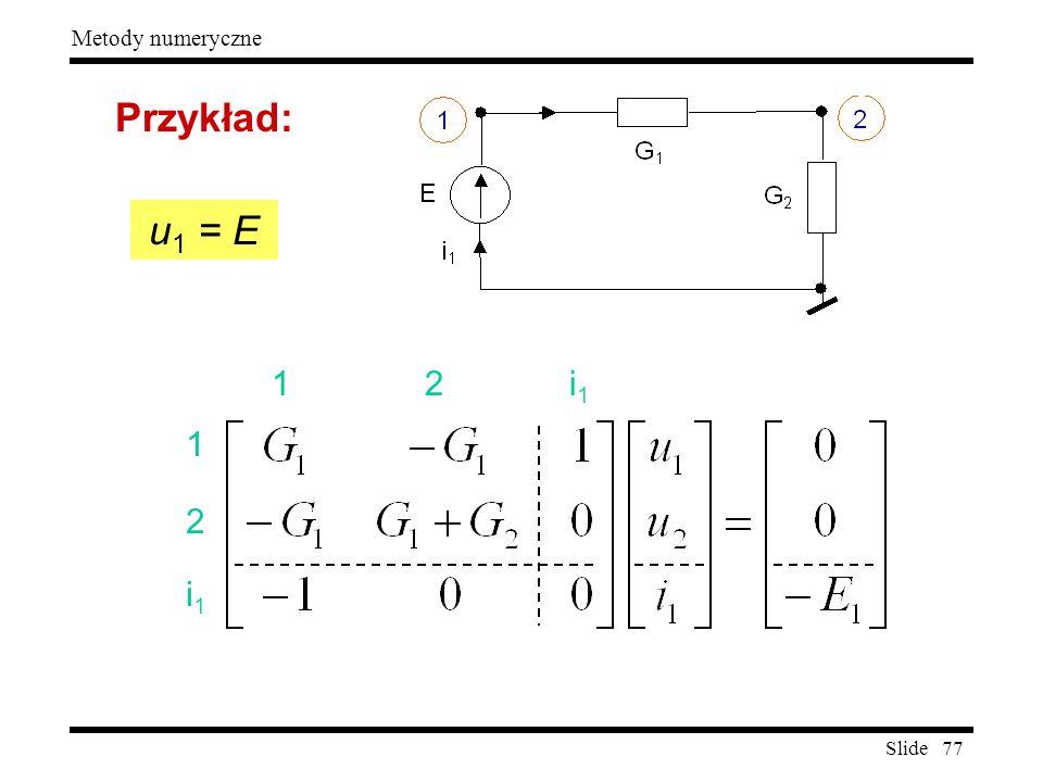 Slide 77 Metody numeryczne Przykład: u 1 = E 1 2 i 1 12i112i1