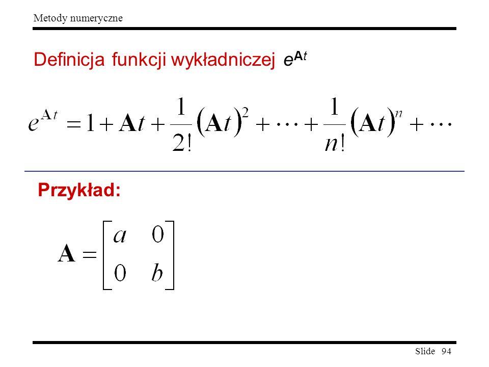 Slide 94 Metody numeryczne Definicja funkcji wykładniczej e At Przykład: