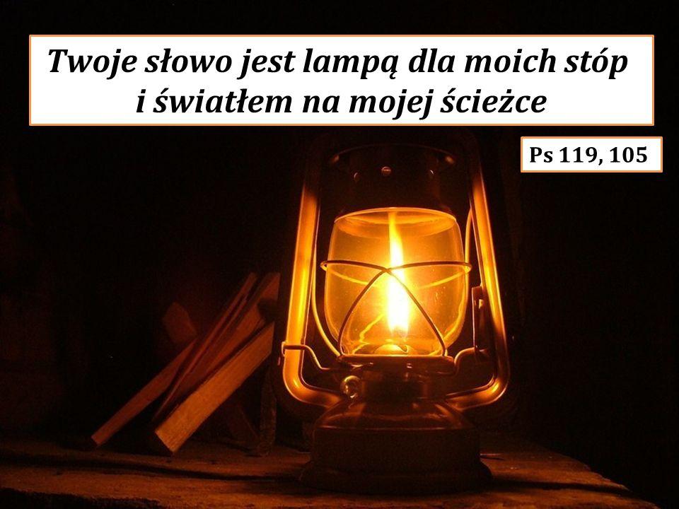 Twoje słowo jest lampą dla moich stóp i światłem na mojej ścieżce Ps 119, 105