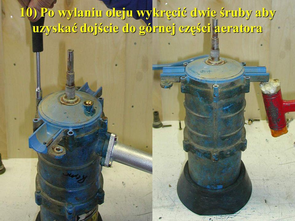 10) Po wylaniu oleju wykręcić dwie śruby aby uzyskać dojście do górnej części aeratora