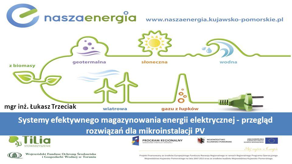 Systemy efektywnego magazynowania energii elektrycznej - przegląd rozwiązań dla mikroinstalacji PV mgr inż. Łukasz Trzeciak