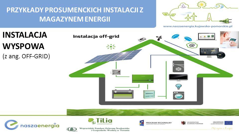INSTALACJA WYSPOWA (z ang. OFF-GRID) PRZYKŁADY PROSUMENCKICH INSTALACJI Z MAGAZYNEM ENERGII