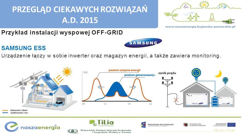 Przykład instalacji wyspowej OFF-GRID SAMSUNG ESS Urządzenie łączy w sobie inwerter oraz magazyn energii, a także zawiera monitoring. PRZEGLĄD CIEKAWY