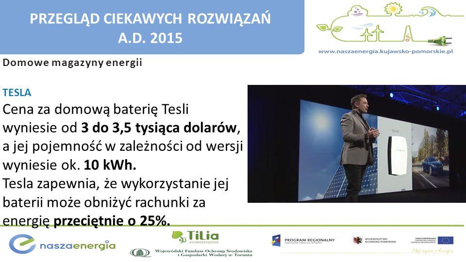 Domowe magazyny energii TESLA Cena za domową baterię Tesli wyniesie od 3 do 3,5 tysiąca dolarów, a jej pojemność w zależności od wersji wyniesie ok. 1