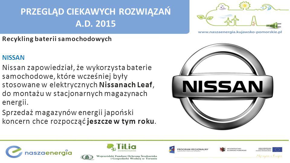 Recykling baterii samochodowych NISSAN Nissan zapowiedział, że wykorzysta baterie samochodowe, które wcześniej były stosowane w elektrycznych Nissanac