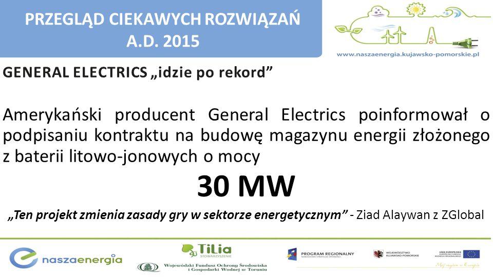 """GENERAL ELECTRICS """"idzie po rekord"""" Amerykański producent General Electrics poinformował o podpisaniu kontraktu na budowę magazynu energii złożonego z"""