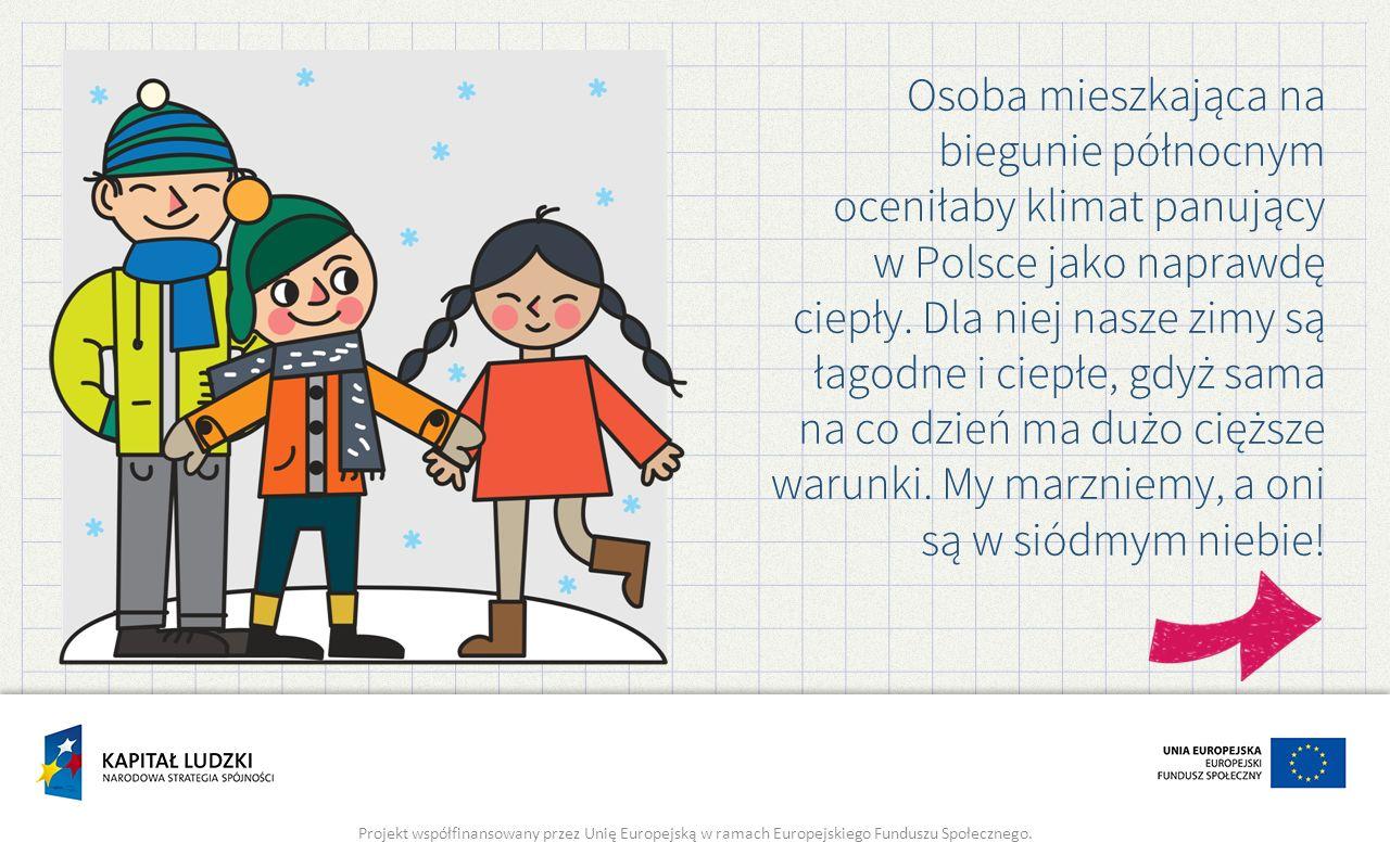 Osoba mieszkająca na biegunie północnym oceniłaby klimat panujący w Polsce jako naprawdę ciepły. Dla niej nasze zimy są łagodne i ciepłe, gdyż sama na
