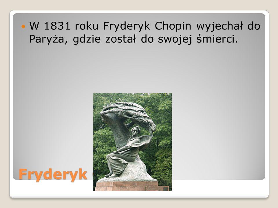 Fryderyk Chopin W 1831 roku Fryderyk Chopin wyjechał do Paryża, gdzie został do swojej śmierci.