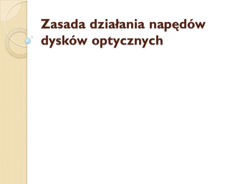 D EFINICJE, CZYLI Z CZYM TO SIĘ JE Napęd optyczny (ang.