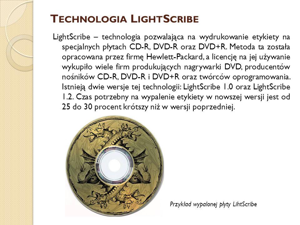 T ECHNOLOGIA L IGHT S CRIBE LightScribe – technologia pozwalająca na wydrukowanie etykiety na specjalnych płytach CD-R, DVD-R oraz DVD+R. Metoda ta zo