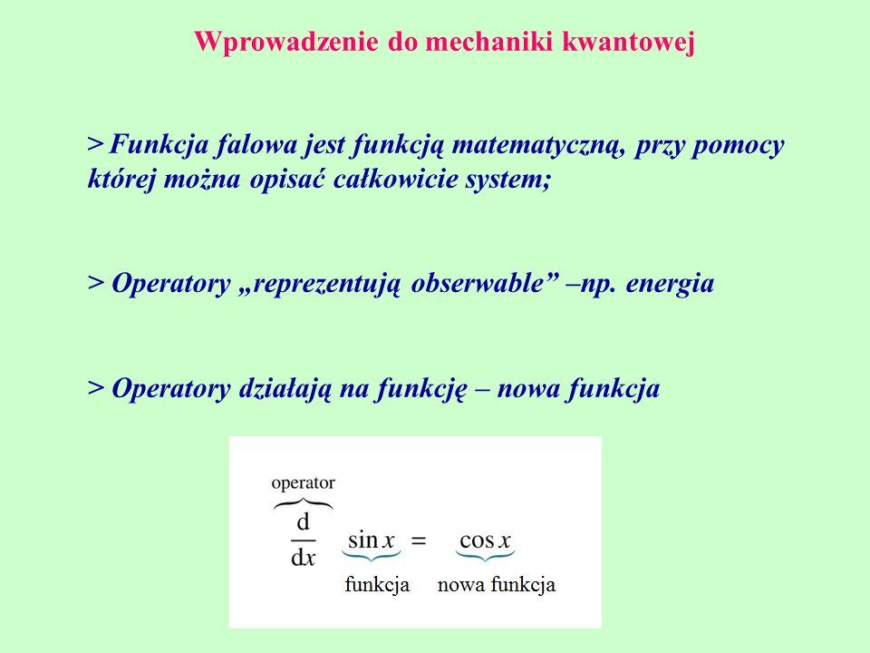 """Wprowadzenie do mechaniki kwantowej > Funkcja falowa jest funkcją matematyczną, przy pomocy której można opisać całkowicie system; > Operatory """"reprez"""