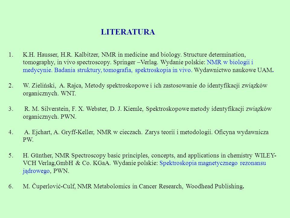 LITERATURA 1.K.H. Hausser, H.R. Kalbitzer, NMR in medicine and biology. Structure determination, tomography, in vivo spectroscopy. Springer –Verlag. W