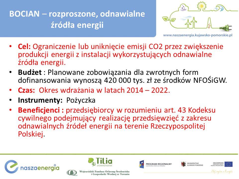 BOCIAN – rozproszone, odnawialne źródła energii Cel: Ograniczenie lub uniknięcie emisji CO2 przez zwiększenie produkcji energii z instalacji wykorzystujących odnawialne źródła energii.