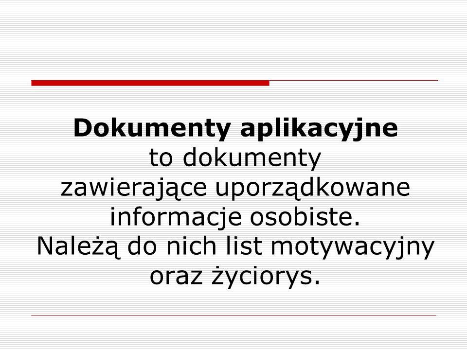 Dokumenty aplikacyjne to dokumenty zawierające uporządkowane informacje osobiste. Należą do nich list motywacyjny oraz życiorys.