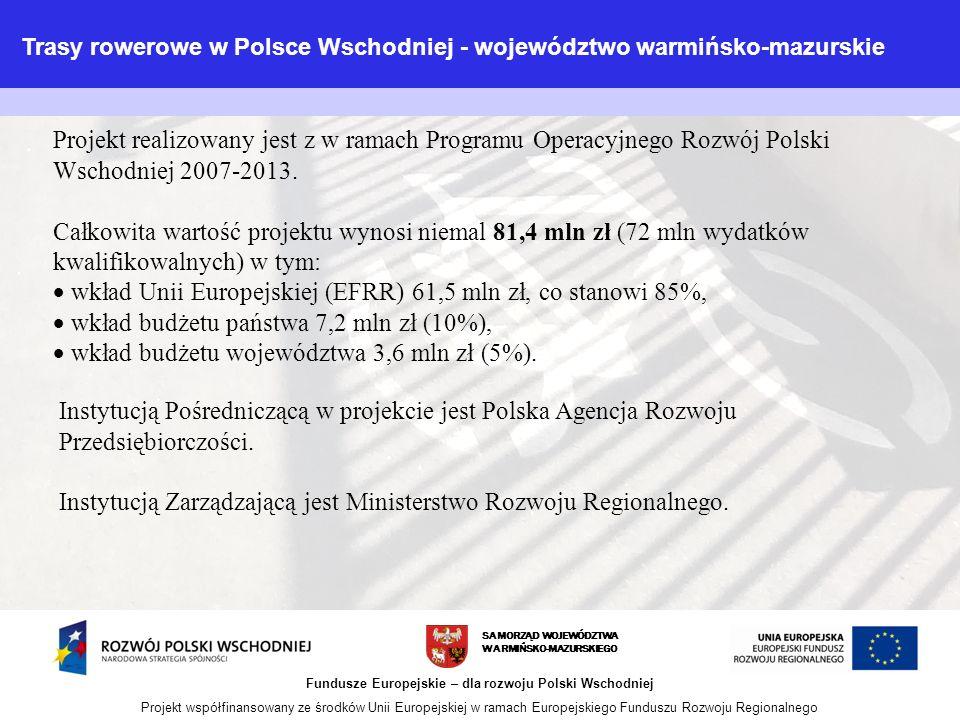 SAMORZĄD WOJEWÓDZTWA WARMIŃSKO-MAZURSKIEGO Fundusze Europejskie – dla rozwoju Polski Wschodniej Projekt współfinansowany ze środków Unii Europejskiej w ramach Europejskiego Funduszu Rozwoju Regionalnego Projekt realizowany jest z w ramach Programu Operacyjnego Rozwój Polski Wschodniej 2007-2013.