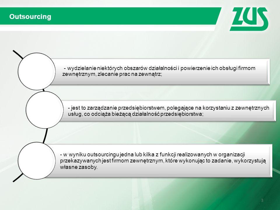 33 - wydzielanie niektórych obszarów działalności i powierzenie ich obsługi firmom zewnętrznym, zlecanie prac na zewnątrz; - jest to zarządzanie przedsiębiorstwem, polegające na korzystaniu z zewnętrznych usług, co odciąża bieżącą działalność przedsiębiorstwa; - w wyniku outsourcingu jedna lub kilka z funkcji realizowanych w organizacji przekazywanych jest firmom zewnętrznym, które wykonując to zadanie, wykorzystują własne zasoby.