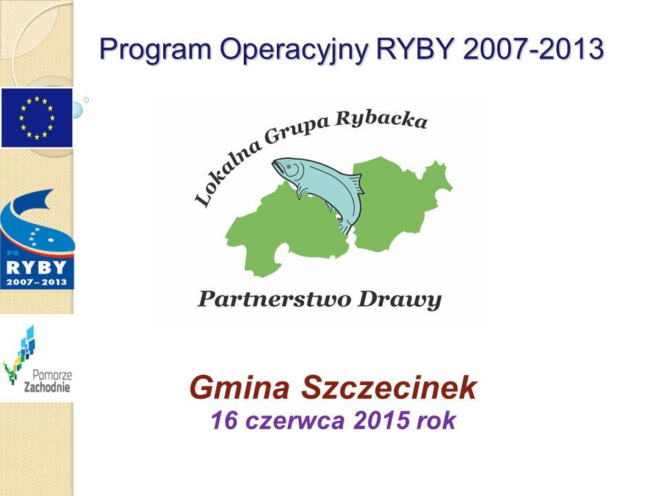 Program Operacyjny RYBY 2007-2013 Gmina Szczecinek 16 czerwca 2015 rok