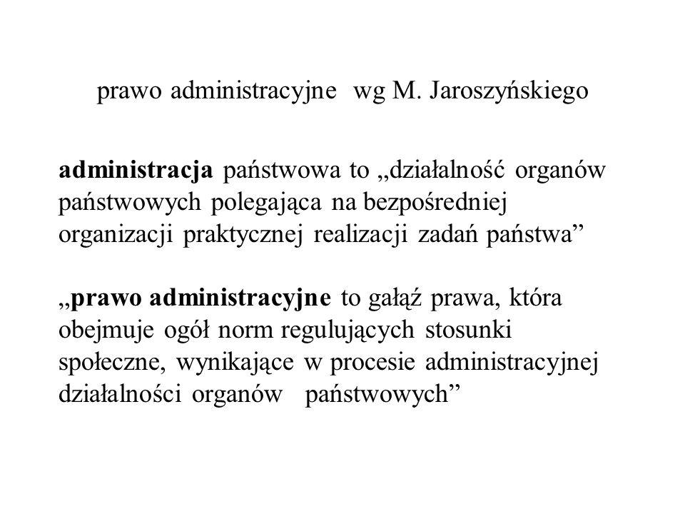 """prawo administracyjne wg M. Jaroszyńskiego administracja państwowa to """"działalność organów państwowych polegająca na bezpośredniej organizacji praktyc"""