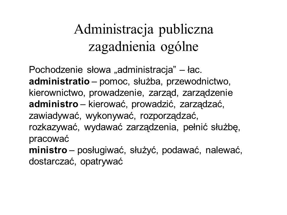 Administracja publiczna zagadnienia ogólne Administracja: -funkcja zarządzania, kierowania, organizowania (ujęcie przedmiotowe) -zespół podmiotów realizujących ww.