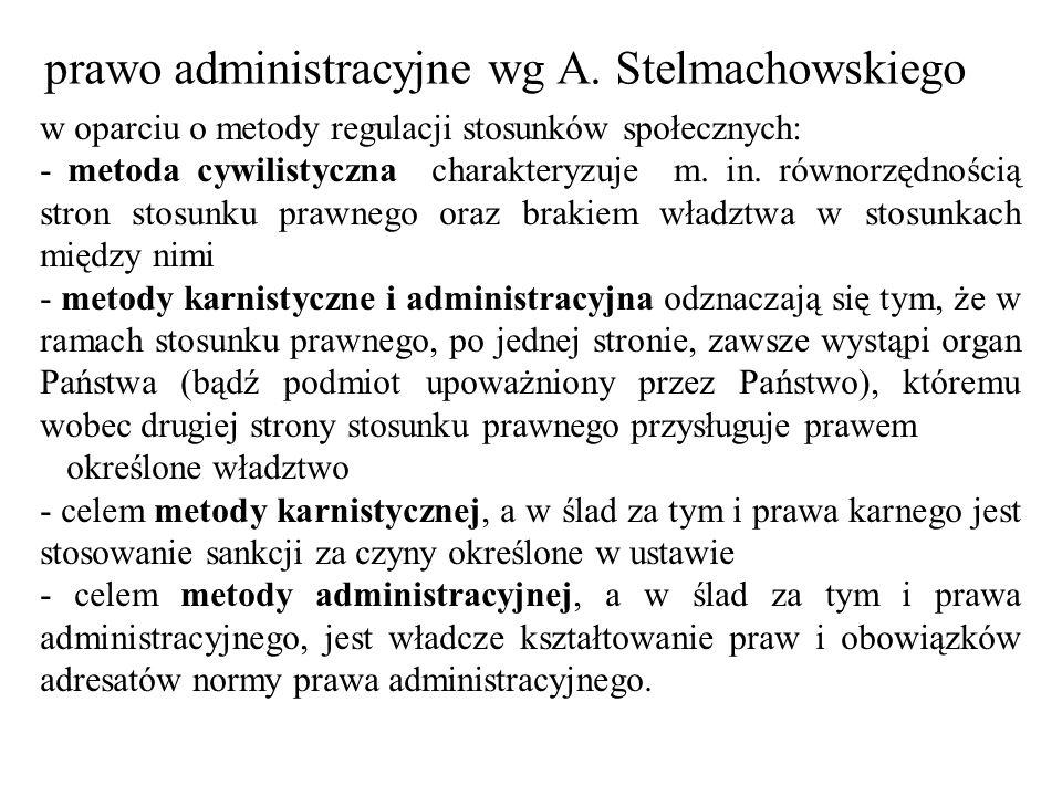prawo administracyjne wg A. Stelmachowskiego w oparciu o metody regulacji stosunków społecznych: - metoda cywilistyczna charakteryzuje m. in. równorzę