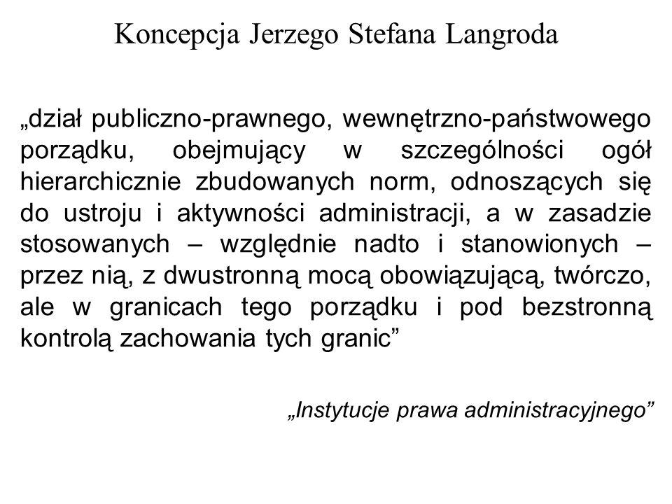 """Koncepcja Jerzego Stefana Langroda """"dział publiczno-prawnego, wewnętrzno-państwowego porządku, obejmujący w szczególności ogół hierarchicznie zbudowan"""