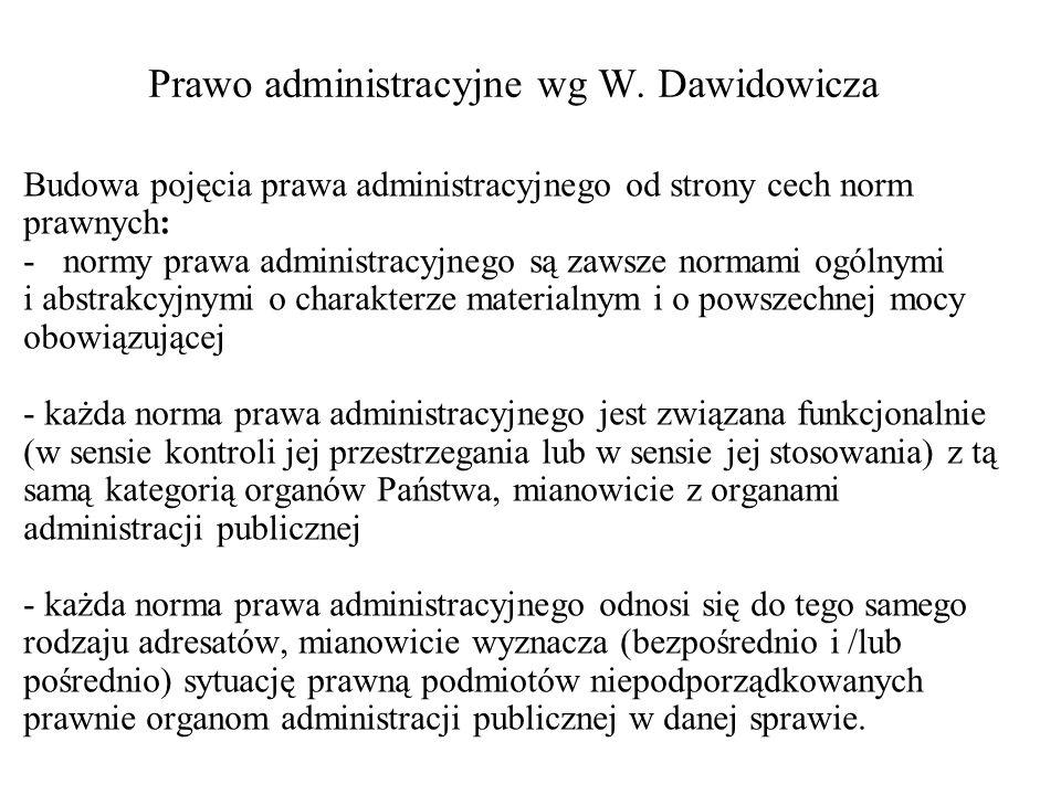 Prawo administracyjne wg W. Dawidowicza Budowa pojęcia prawa administracyjnego od strony cech norm prawnych: -normy prawa administracyjnego są zawsze