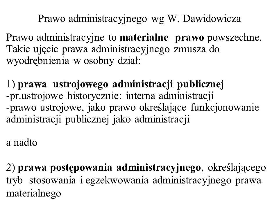 Prawo administracyjnego wg W. Dawidowicza Prawo administracyjne to materialne prawo powszechne. Takie ujęcie prawa administracyjnego zmusza do wyodręb