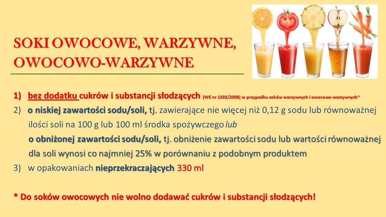SOKI OWOCOWE, WARZYWNE, OWOCOWO-WARZYWNE 1) bez dodatku cukrów i substancji słodzących (WE nr 1333/2008) w przypadku soków warzywnych i owocowo-warzyw