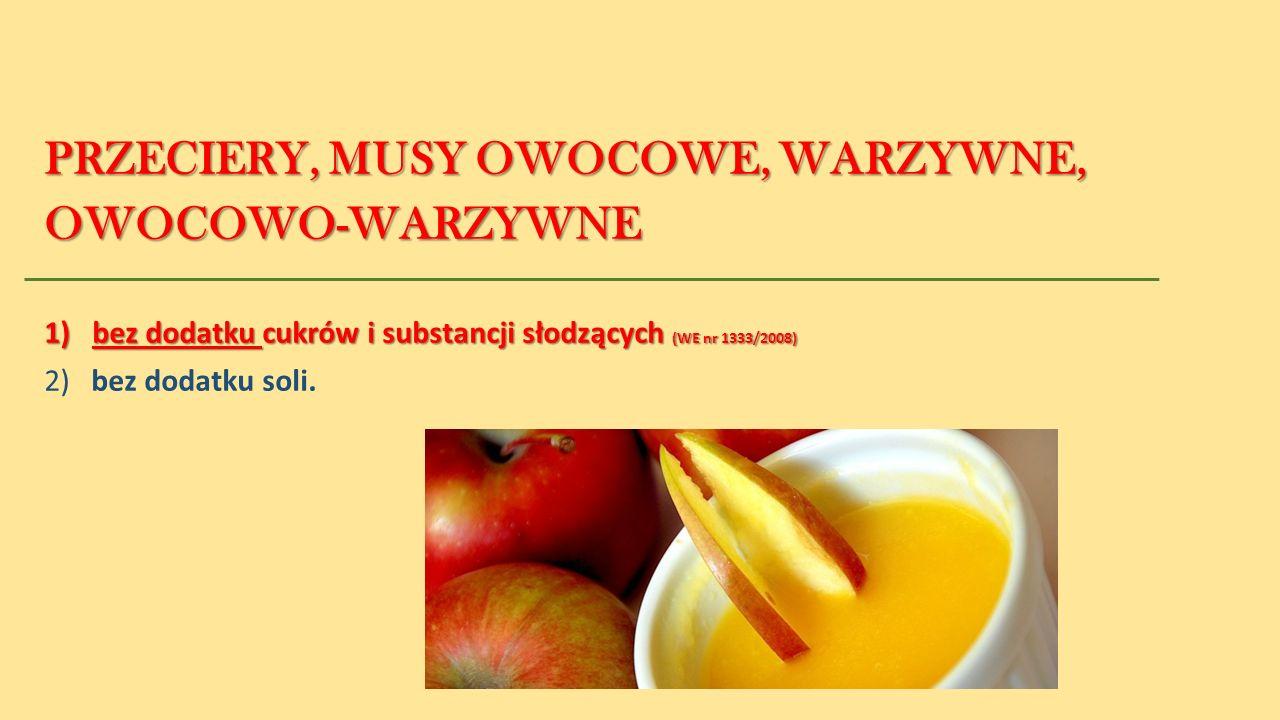 PRZECIERY, MUSY OWOCOWE, WARZYWNE, OWOCOWO-WARZYWNE 1) bez dodatku cukrów i substancji słodzących (WE nr 1333/2008) 2) bez dodatku soli.