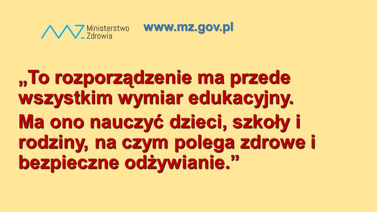 """www.mz.gov.pl """"To rozporządzenie ma przede wszystkim wymiar edukacyjny. Ma ono nauczyć dzieci, szkoły i rodziny, na czym polega zdrowe i bezpieczne od"""