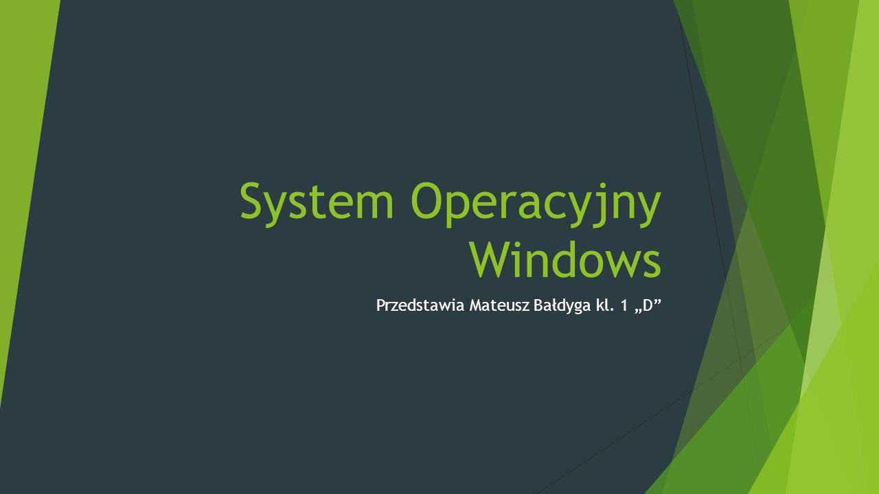 """System Operacyjny Windows Przedstawia Mateusz Bałdyga kl. 1 """"D"""