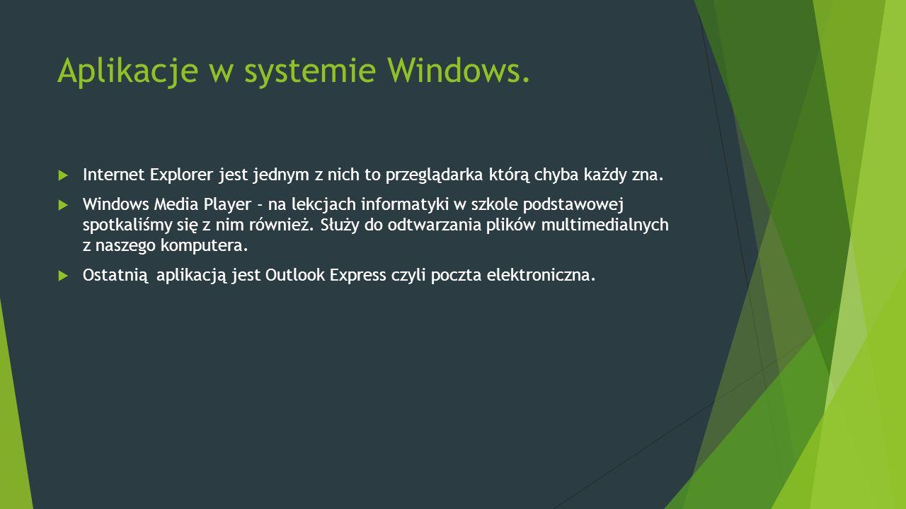 Aplikacje w systemie Windows.  Internet Explorer jest jednym z nich to przeglądarka którą chyba każdy zna.  Windows Media Player - na lekcjach infor