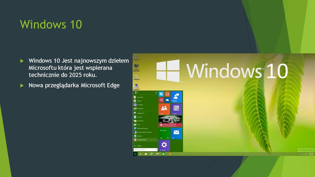 Windows 10  Windows 10 Jest najnowszym dziełem Microsoftu która jest wspierana technicznie do 2025 roku.  Nowa przeglądarka Microsoft Edge