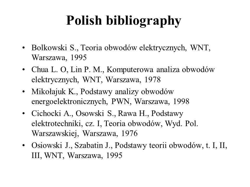 Polish bibliography Bolkowski S., Teoria obwodów elektrycznych, WNT, Warszawa, 1995 Chua L.