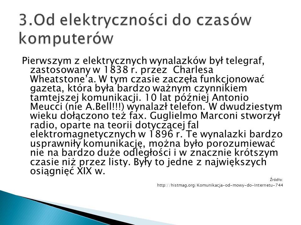 Pierwszym z elektrycznych wynalazków był telegraf, zastosowany w 1838 r. przez Charlesa Wheatstone'a. W tym czasie zaczęła funkcjonować gazeta, która
