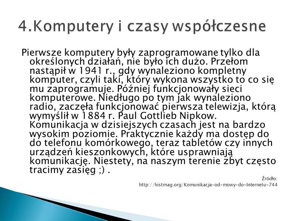 Pierwsze komputery były zaprogramowane tylko dla określonych działań, nie było ich dużo. Przełom nastąpił w 1941 r., gdy wynaleziono kompletny kompute