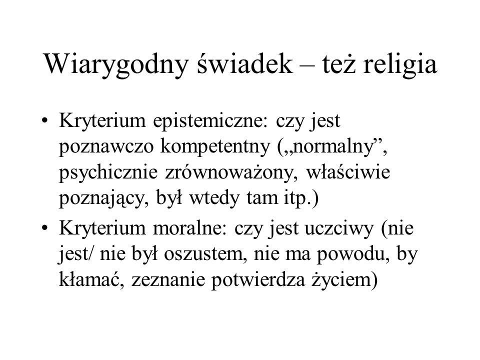 """Wiarygodny świadek – też religia Kryterium epistemiczne: czy jest poznawczo kompetentny (""""normalny"""", psychicznie zrównoważony, właściwie poznający, by"""