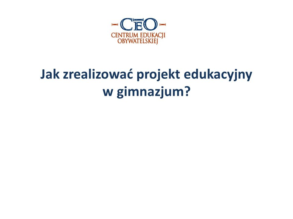 Rozporządzenie wprowadzające do gimnazjów projekt edukacyjny Projekt edukacyjny jest zespołowym, planowym działaniem uczniów, mającym na celu rozwiązanie konkretnego problemu, z zastosowaniem różnorodnych metod.