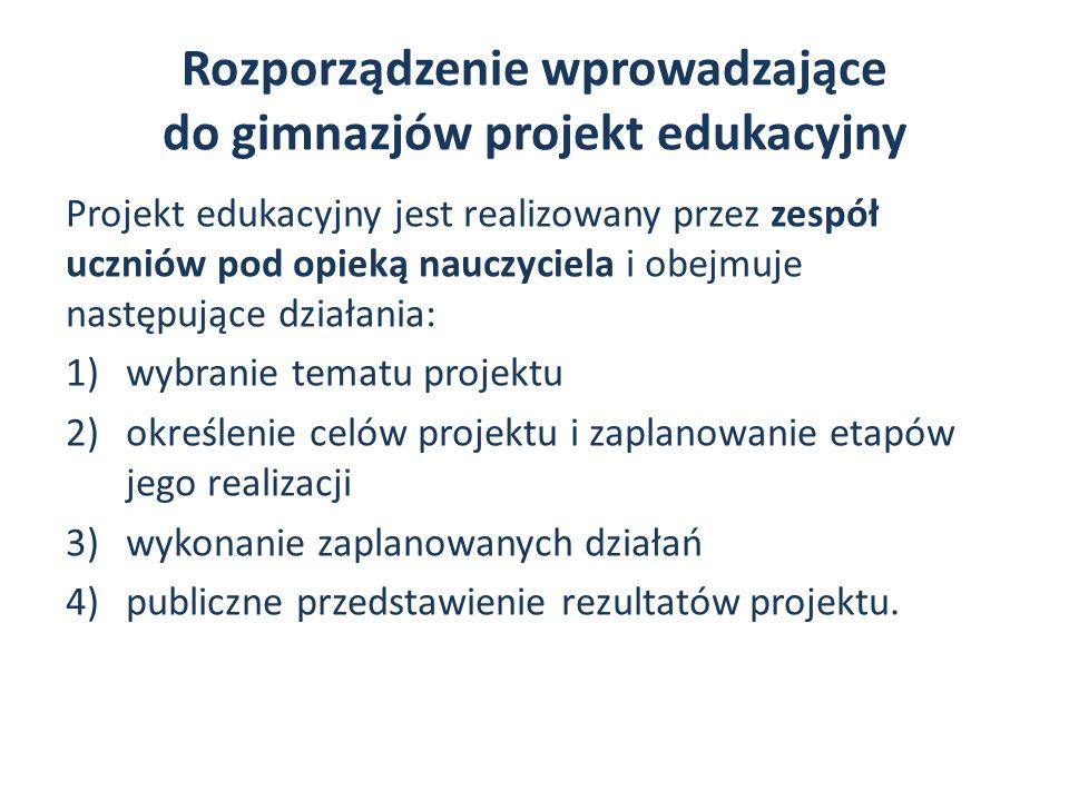 Rozporządzenie wprowadzające do gimnazjów projekt edukacyjny Projekt edukacyjny jest realizowany przez zespół uczniów pod opieką nauczyciela i obejmuj