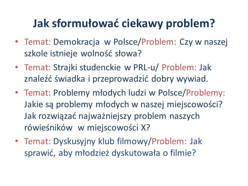 Jak sformułować ciekawy problem? Temat: Demokracja w Polsce/Problem: Czy w naszej szkole istnieje wolność słowa? Temat: Strajki studenckie w PRL-u/ Pr