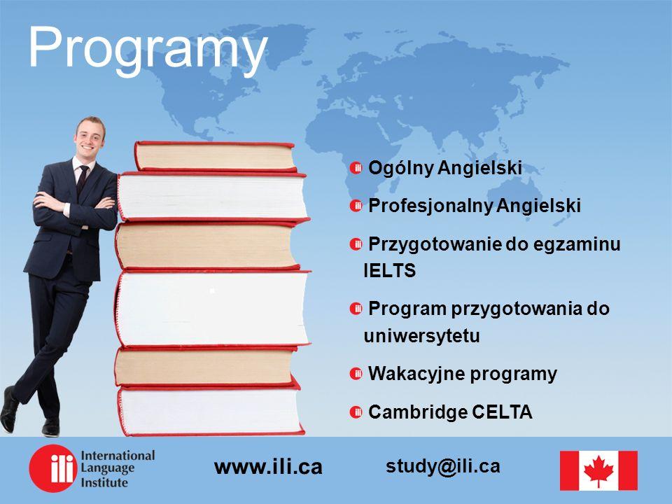 study@ili.ca www.ili.ca Programy Ogólny Angielski Profesjonalny Angielski Przygotowanie do egzaminu IELTS Program przygotowania do uniwersytetu Wakacyjne programy Cambridge CELTA
