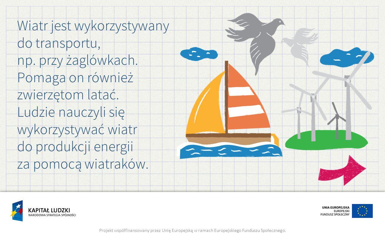 Wiatr jest wykorzystywany do transportu, np. przy żaglówkach. Pomaga on również zwierzętom latać. Ludzie nauczyli się wykorzystywać wiatr do produkcji